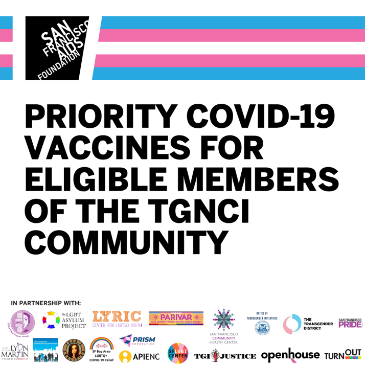"SF AIDS Foundation logo above trans pride flag stripes, headline ""Priority COVID-19 Vaccines for Eligible Members of the TGNCI Community"", and logos of partnering organizations."